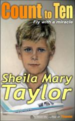 Count to Ten: Fly with a miracle – A true story of personal courage and medical triumph – by Sheila Mary Taylor