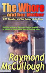 Buy 'The Whore and her Mother: 9/11, Babylon and the Return of the King' by Raymond McCullough
